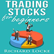 Trading Stocks for Beginners: How to Start Trading Stocks Audiobook by Richard Locke Narrated by Anthony Appolito