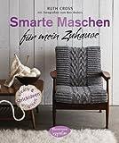 Smarte Maschen f�r mein Zuhause: Strickideen - kreativ und originell