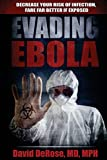 David DeRose MD Evading Ebola: Decrease Your Risk of Infection, Fare Far Better if Exposed