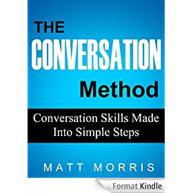 The Conversation Method - Conversation Skills Made Into Simple Steps (Small Talk Series, Improve Your Social Skills Book 2) (English Edition)