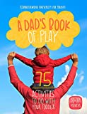 A Dads Book Of Play: 75 Activities To Do With Your Toddler