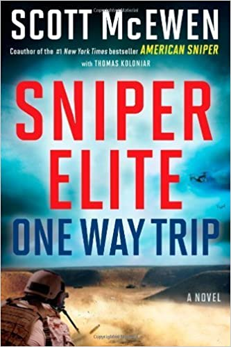 Sniper Elite: One-Way Trip: A Novel by McEwen, Scott, Koloniar, Thomas (2013) Hardcover