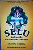 Selu Vol. 1 : Seeking the Corn-Mothers Wisdom