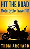 HIT THE ROAD!  Motorcycle Travel 101 (Life On The Road)