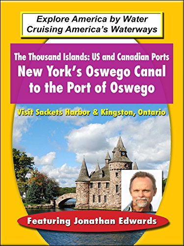 The Thousand Islands: US and Canadian Ports - New York's Oswego Canal to the Port of Oswego