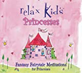 Relax Kids Princesses: Fantasy Fairytale Meditations for Princesses of All Ages