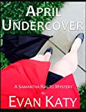 April Undercover (Samantha Rialto Mysteries Book 4)
