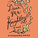Dear Mr. Knightley Audiobook by Katherine Reay Narrated by Hillary Huber