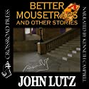 Better Mousetraps: The Best Mystery Stories of John Lutz Audiobook by John Lutz Narrated by Kenneth Campbell