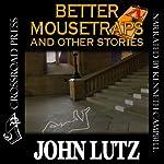 Better Mousetraps: The Best Mystery Stories of John Lutz | John Lutz