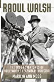 img - for Raoul Walsh: The True Adventures of Hollywood's Legendary Director (Screen Classics) book / textbook / text book