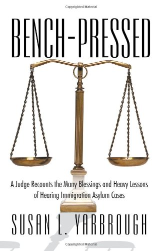 Bench-Pressed: A Judge Recounts the Many Blessings and Heavy Lessons of Hearing Immigration Asylum Cases