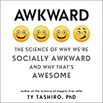 Awkward: The Science of Why We're Socially Awkward and Why That's Awesome | Ty Tashiro