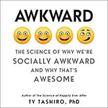 Awkward: The Science of Why We're Socially Awkward and Why That's Awesome Audiobook by Ty Tashiro Narrated by George Newbern