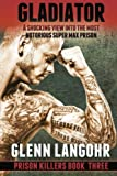 img - for GLADIATOR Prison Killers Book 3: Gladiator: A SHOCKING View into the Most Notorious Super Max Prison: Prison Killers Book 3 book / textbook / text book