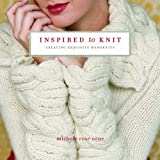 Inspired to Knit: Creating Exquisite Handknitsby Michele Rose Orne