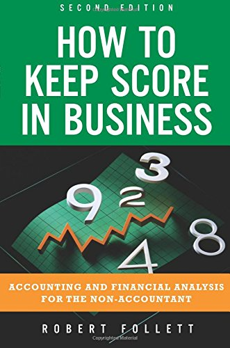 How to Keep Score in Business:Accounting and Financial Analysis for   the Non-Accountant