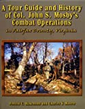 img - for A Tour Guide and History of Col. John S. Mosby's Combat Operations in Fairfax County, Virginia book / textbook / text book