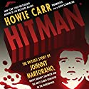 Hitman: The Untold Story of Johnny Martorano, Whitey Bulger's Enforcer and the Most Feared Gangster in the Underworld (       UNABRIDGED) by Howie Carr Narrated by Keith Szarabajka