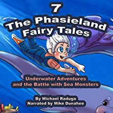 Underwater Adventures and the Battle with Sea Monsters (The Phasieland Fairy Tales 7) (       UNABRIDGED) by Michael Raduga Narrated by Mike Dunahee