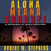 Aloha Means Goodbye: A Murder on Maui Mystery | Robert W. Stephens