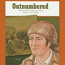Outnumbered: Davy Crockett Fights His FInal Battle at the Alamo: Great Moments in History (       UNABRIDGED) by Eric Fein Narrated by Ben Rameaka