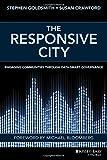 "Stephen Goldsmith and Susan Crawford, ""The Responsive City: Engaging Communities Through Data-Smart Governance"" (Jossey-Bass, 2014)"