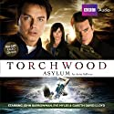 Torchwood: Asylum (       UNABRIDGED) by Anita Sullivan Narrated by John Barrowman, Eve Myles, Gareth David-Lloyd