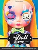 The Doll Scene: An International Collection of Crazy, Cool, Custom-Designed Dolls