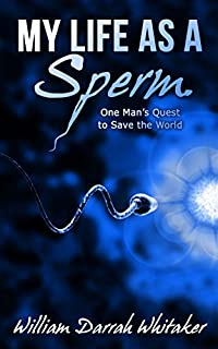 My Life As A Sperm: One Man's Quest To Save The World by William Darrah Whitaker ebook deal