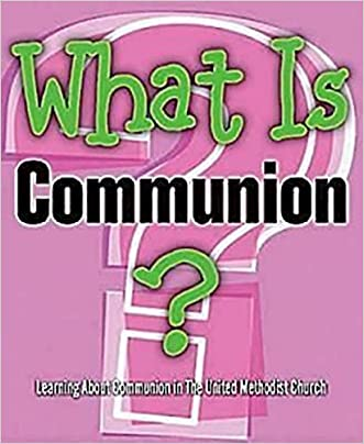 What Is Communion?: Learning About Communion in The United Methodist Church