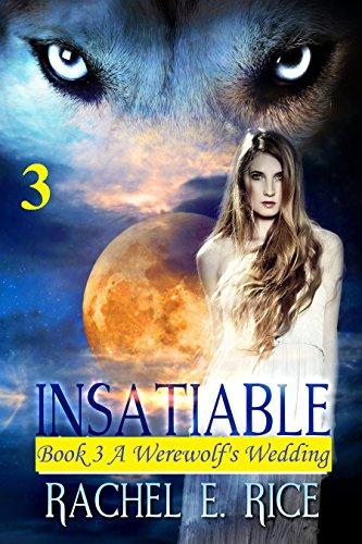Book: Insatiable - A Werewolf's Wedding by Rachel E. Rice