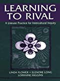 img - for Learning to Rival: A Literate Practice for Intercultural Inquiry (Rhetoric, Knowledge, and Society Series) book / textbook / text book