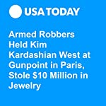 Armed Robbers Held Kim Kardashian West at Gunpoint in Paris, Stole $10 Million in Jewelry | Kelly Lawler,Steph Solis