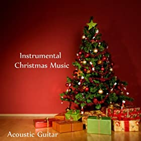 Amazon.com: Instrumental Christmas Music - Acoustic Guitar ...