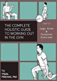 Fitness Books: Legs, Arms, and Forearms Exercises (The Complete Holistic Guide to Working Out in the Gym Book 3)