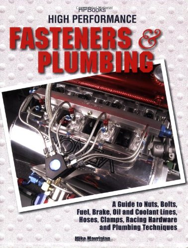 High Perf. Fasteners & Plumbing HP1523: A Guide to Nuts, Bolts, Fuel, Brake, Oil & Coolant Lines, Hoses, Clamps, RacingHardware and Plumbing Techniques