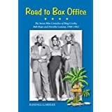 Road to Box Office - The Seven Film Comedies of Bing Crosby, Bob Hope and Dorothy Lamour, 1940-1962