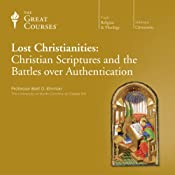Lost Christianities: Christian Scriptures and the Battles over Authentication | [The Great Courses, Bart D. Ehrman]