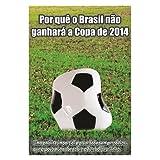 Por que o Brasil não ganhará a Copa de 2014