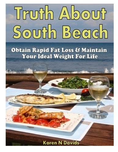 Truth About South Beach: Obtain Rapid Fat Loss & Maintain Your Ideal Weight For Life