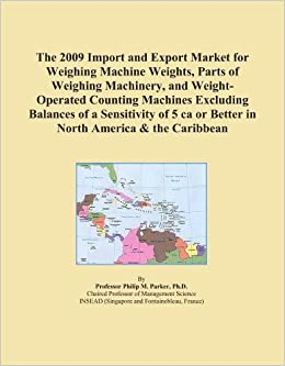The 2009 Import and Export Market for Weighing Machine Weights, Parts of Weighing Machinery, and Weight Operated Counting Machines Excluding Balances  available at Amazon for Rs.40625