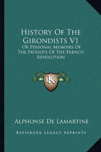 History of the Girondists V1: Or Personal Memoirs of the Patriots of the French Revolution