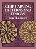 img - for Chip Carving Patterns and Designs (Dover Woodworking) by Ivan H. Crowell (2011-11-30) book / textbook / text book