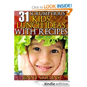 Free Kindle Book: 31 Scrumptious Kids Lunch Ideas With Recipes, by Jenny Collins