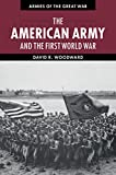 The American Army and the First World War (Armies of the Great War)
