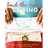Bend-the-Rules Sewing: The Essential Guide to a Whole New Way to Sew ~ Amy Karol
