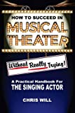 img - for How to Succeed in Musical Theater without really trying: A practical handbook for the singing actor book / textbook / text book