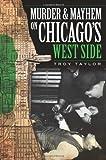 Murder & Mayhem on Chicago's West Side (IL) (1596296933) by Troy Taylor