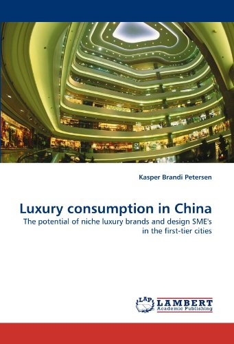 Luxury consumption in China: The potential of niche luxury brands and design SME's in the first-tier cities